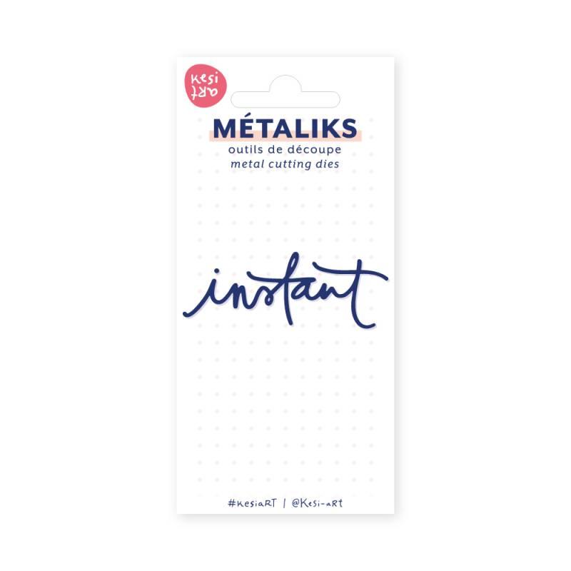 Dies métaliks - Instant